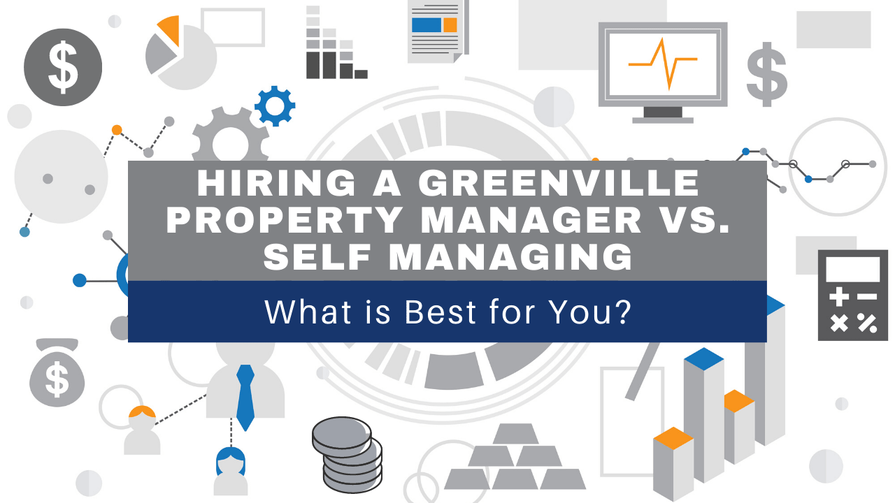 Hiring a Greenville Property Manager vs. Self Managing - What is Best for You?