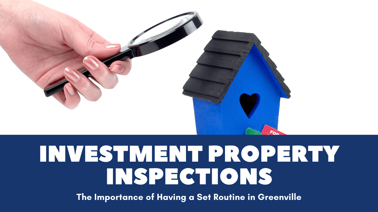 Investment Property Inspections | The Importance of Having a Set Routine in Greenville