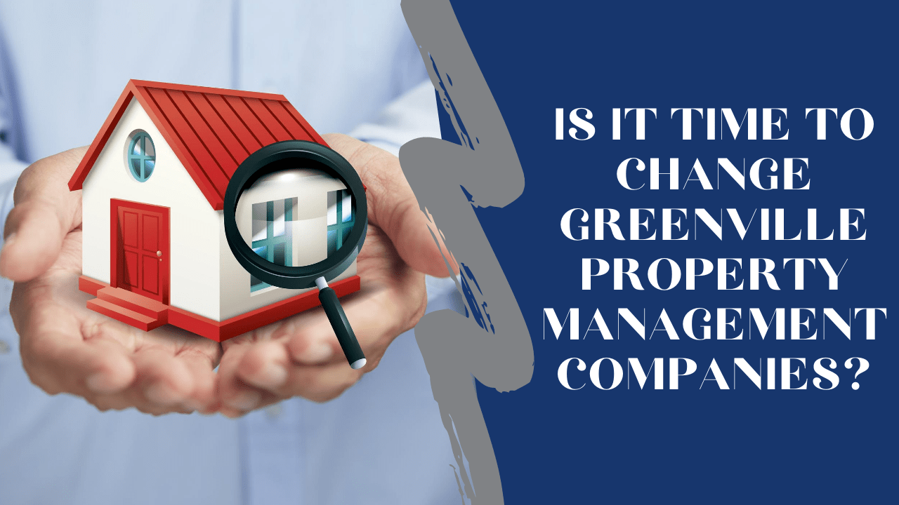 Is it Time to Change Greenville Property Management Companies?