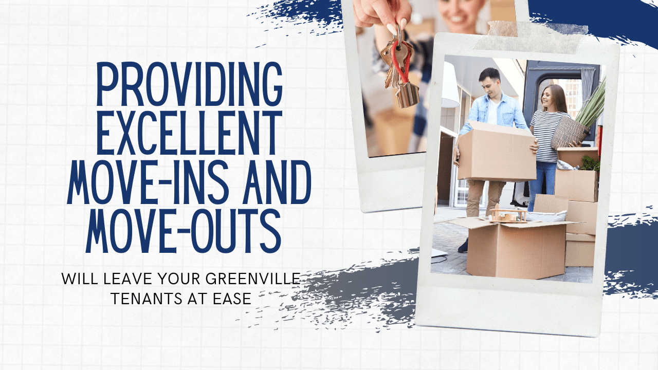 Providing Excellent Move-Ins and Move-Outs Will Leave Your Greenville Tenants at Ease