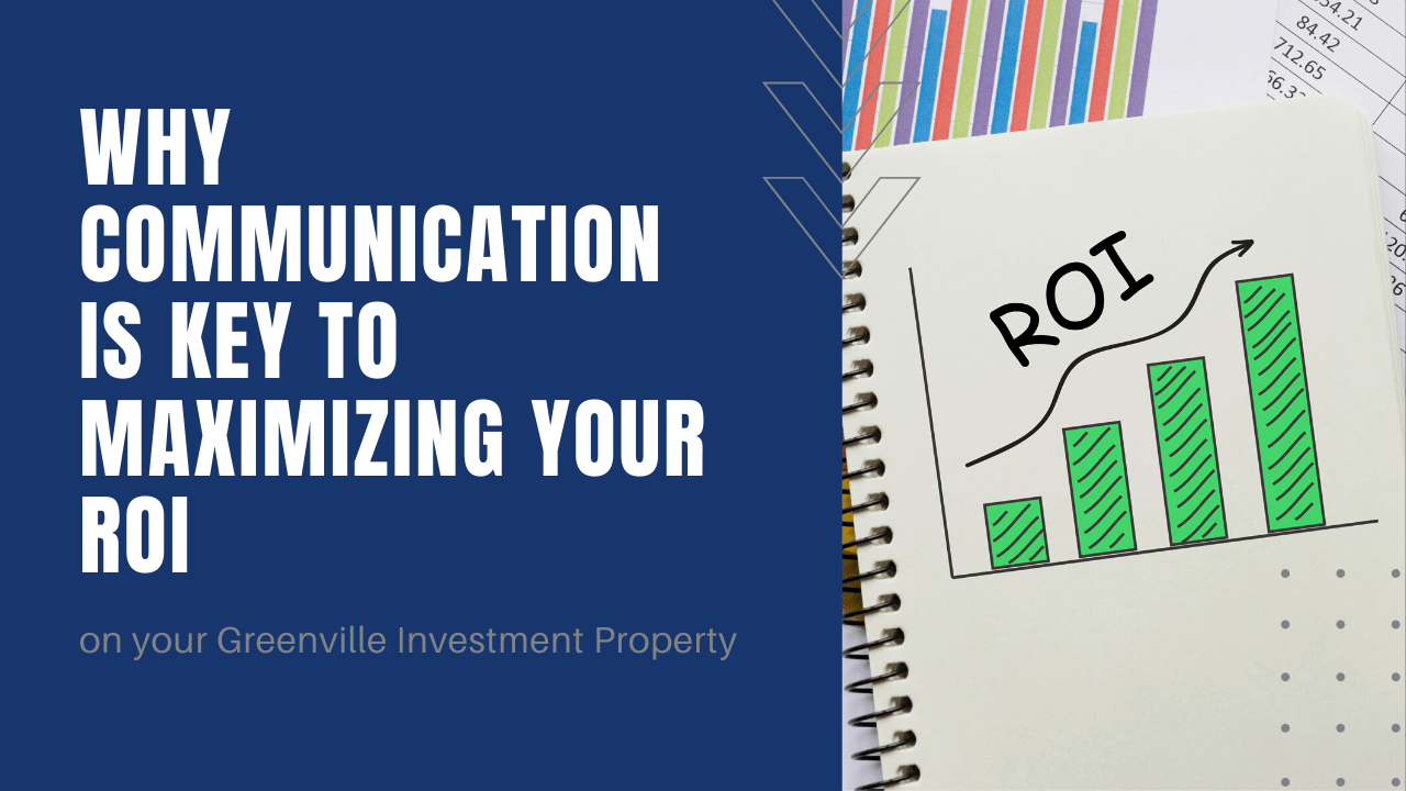 Why Communication is Key to Maximizing your ROI on your Greenville Investment Property