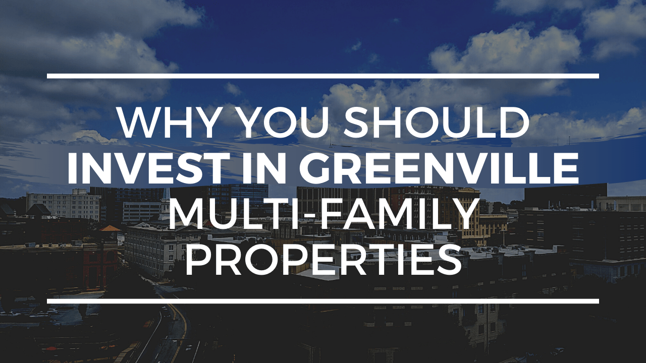 Why You Should Invest in Greenville Multi-Family Properties